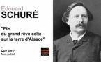 Édouard Schuré, fils du grand rêve celte sur la terre d'Alsace