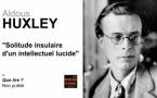 Aldous Huxley, solitude insulaire d'un intellectuel lucide