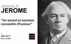 Jerome K. Jerome : un savant et souriant concentré d'humour