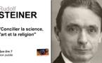 Rudolf Steiner. Concilier la science, l'art et la religion.