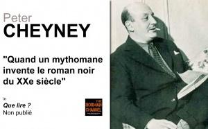 Peter Cheyney. Quand un mythomane invente le roman noir du XXe siècle.